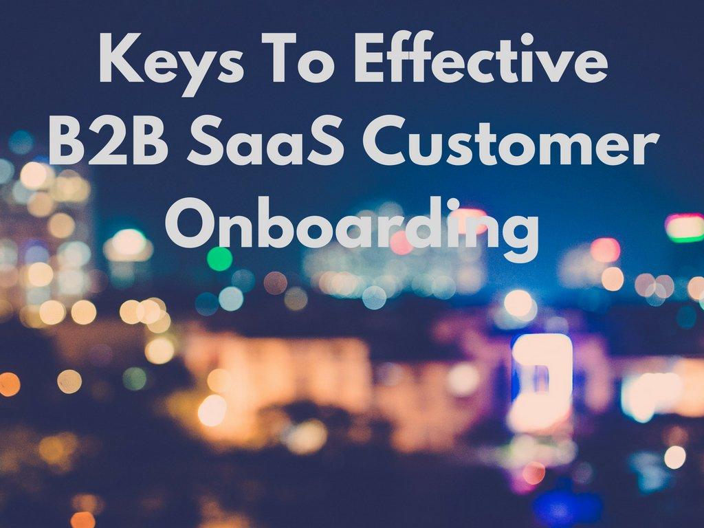 Keys To Effective B2B SaaS Customer Onboarding